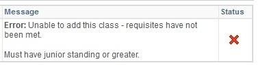 Example - Error: Unable to add this class - requisites have not been met. Must have junior standing or greater.