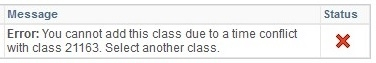 Example - Error: you cannot add this class due to a time conflict with class 21163..